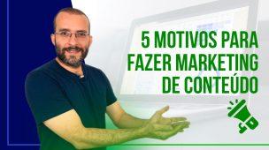 Motivos para Empresas fazerem Marketing de Conteúdo