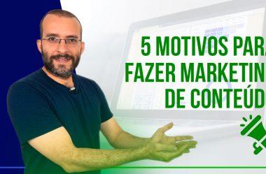 5 motivos para usar marketing de conteúdo no seu negócio